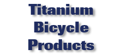 Titanium Bicycle Products