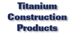 Titanium Construction Products