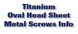 Titanium Oval Head Sheet Metal Screws Information