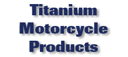 Titanium Motorcycle Products